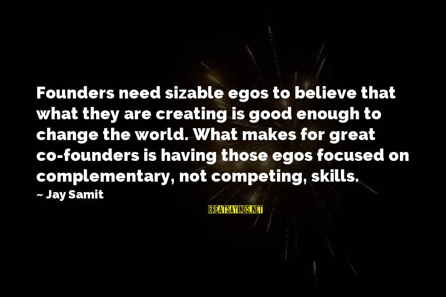 Sizable Sayings By Jay Samit: Founders need sizable egos to believe that what they are creating is good enough to