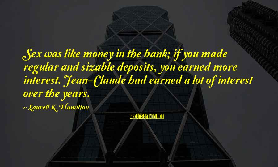 Sizable Sayings By Laurell K. Hamilton: Sex was like money in the bank; if you made regular and sizable deposits, you