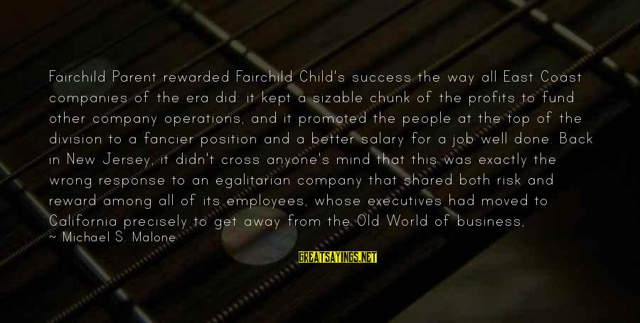 Sizable Sayings By Michael S. Malone: Fairchild Parent rewarded Fairchild Child's success the way all East Coast companies of the era
