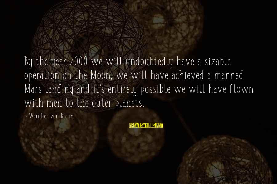 Sizable Sayings By Wernher Von Braun: By the year 2000 we will undoubtedly have a sizable operation on the Moon, we