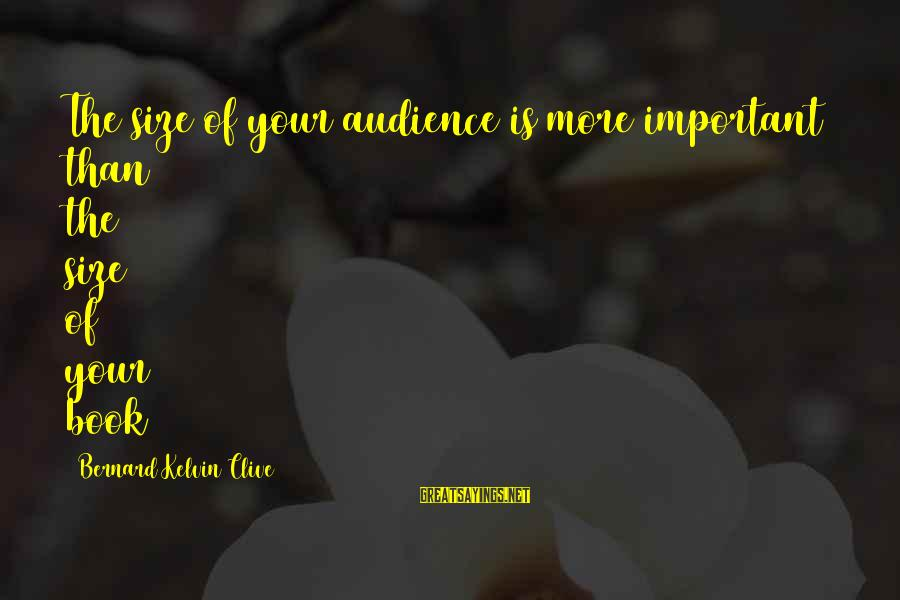 Size Quotes And Sayings By Bernard Kelvin Clive: The size of your audience is more important than the size of your book