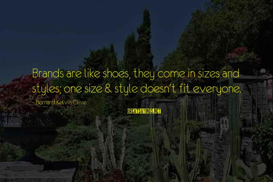 Size Quotes And Sayings By Bernard Kelvin Clive: Brands are like shoes, they come in sizes and styles; one size & style doesn't