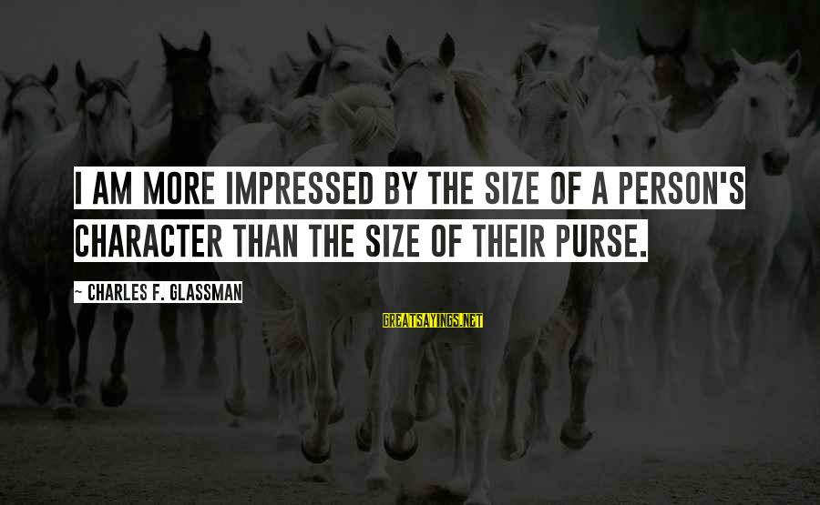 Size Quotes And Sayings By Charles F. Glassman: I am more impressed by the size of a person's character than the size of