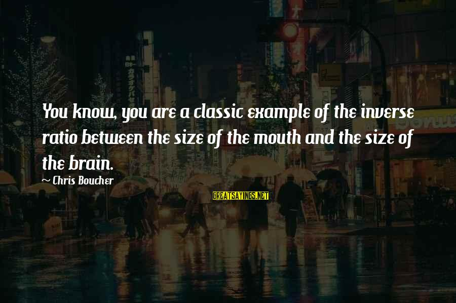 Size Quotes And Sayings By Chris Boucher: You know, you are a classic example of the inverse ratio between the size of