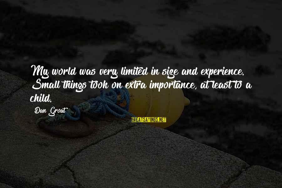 Size Quotes And Sayings By Dan Groat: My world was very limited in size and experience. Small things took on extra importance,