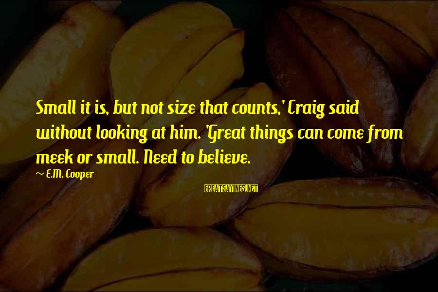 Size Quotes And Sayings By E.M. Cooper: Small it is, but not size that counts,' Craig said without looking at him. 'Great