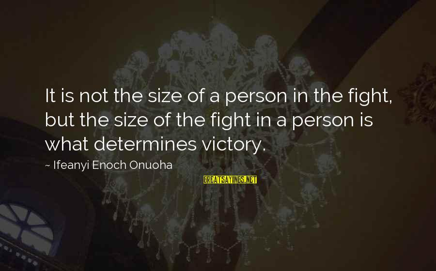 Size Quotes And Sayings By Ifeanyi Enoch Onuoha: It is not the size of a person in the fight, but the size of