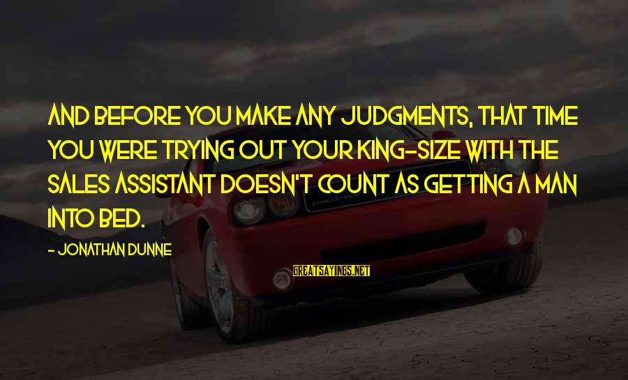 Size Quotes And Sayings By Jonathan Dunne: And before you make any judgments, that time you were trying out your king-size with