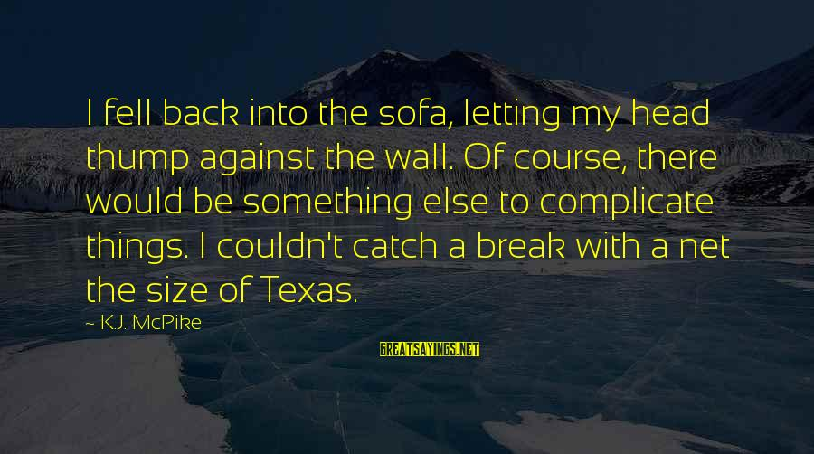 Size Quotes And Sayings By K.J. McPike: I fell back into the sofa, letting my head thump against the wall. Of course,