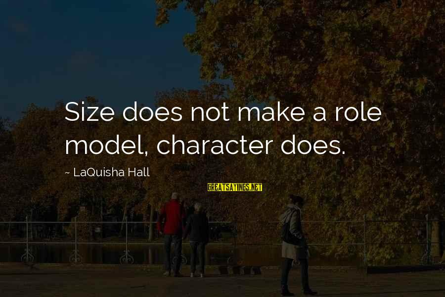 Size Quotes And Sayings By LaQuisha Hall: Size does not make a role model, character does.