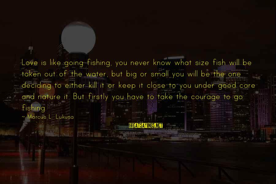 Size Quotes And Sayings By Marcus L. Lukusa: Love is like going fishing, you never know what size fish will be taken out