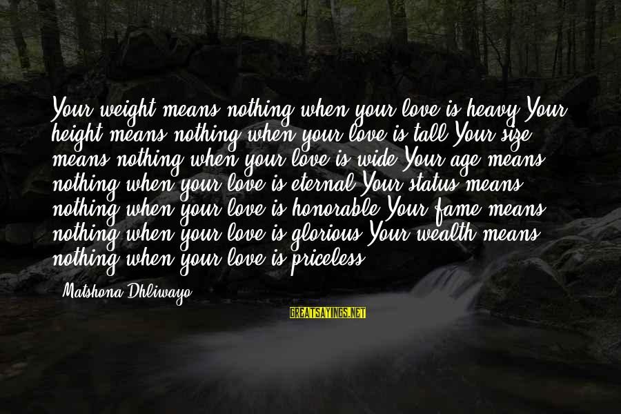 Size Quotes And Sayings By Matshona Dhliwayo: Your weight means nothing when your love is heavy.Your height means nothing when your love