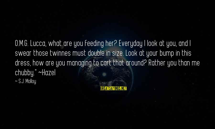Size Quotes And Sayings By S.J. Molloy: O.M.G. Lucca, what are you feeding her? Everyday I look at you, and I swear