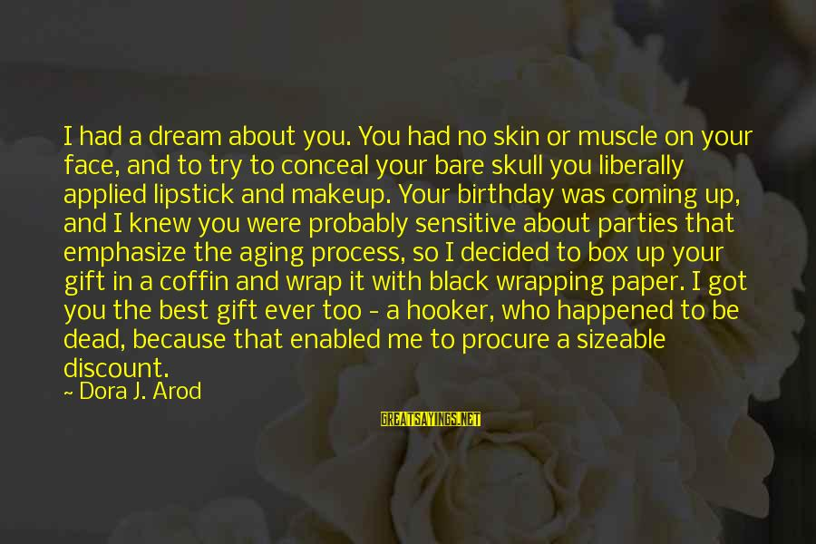 Sizeable Sayings By Dora J. Arod: I had a dream about you. You had no skin or muscle on your face,