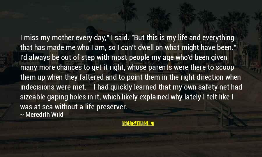 """Sizeable Sayings By Meredith Wild: I miss my mother every day,"""" I said. """"But this is my life and everything"""