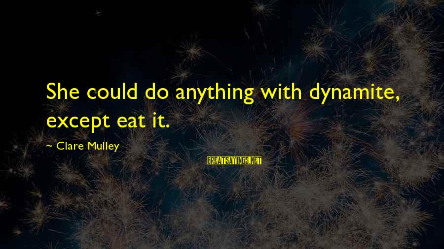 Skarbek Sayings By Clare Mulley: She could do anything with dynamite, except eat it.