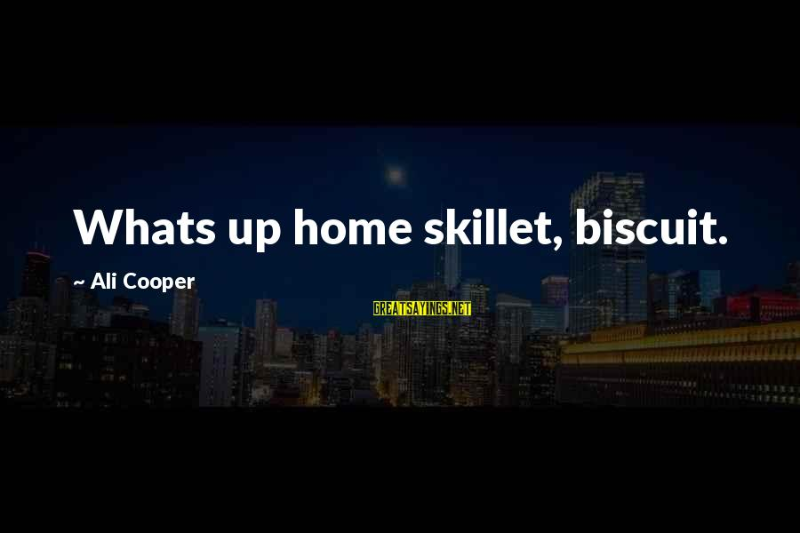 Skillet's Sayings By Ali Cooper: Whats up home skillet, biscuit.
