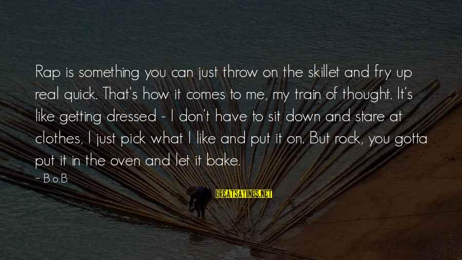 Skillet's Sayings By B.o.B: Rap is something you can just throw on the skillet and fry up real quick.