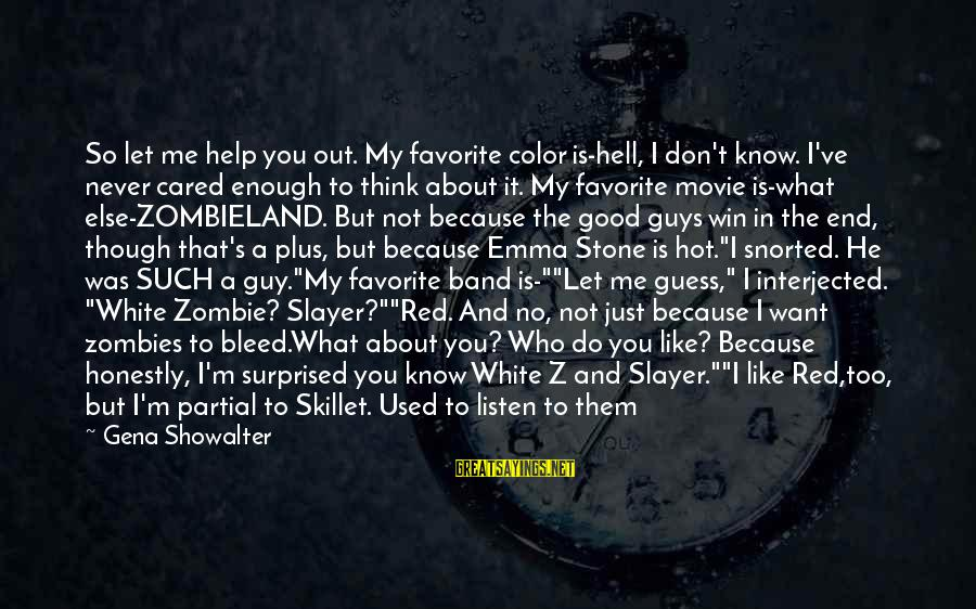 Skillet's Sayings By Gena Showalter: So let me help you out. My favorite color is-hell, I don't know. I've never