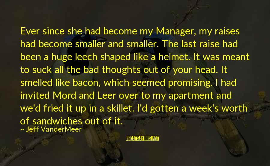 Skillet's Sayings By Jeff VanderMeer: Ever since she had become my Manager, my raises had become smaller and smaller. The