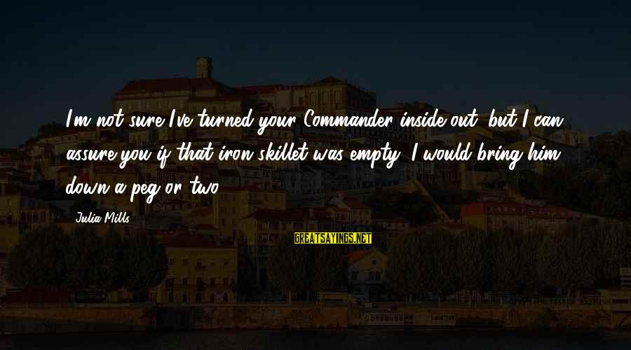 Skillet's Sayings By Julia Mills: I'm not sure I've turned your Commander inside out, but I can assure you if