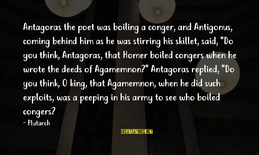 Skillet's Sayings By Plutarch: Antagoras the poet was boiling a conger, and Antigonus, coming behind him as he was