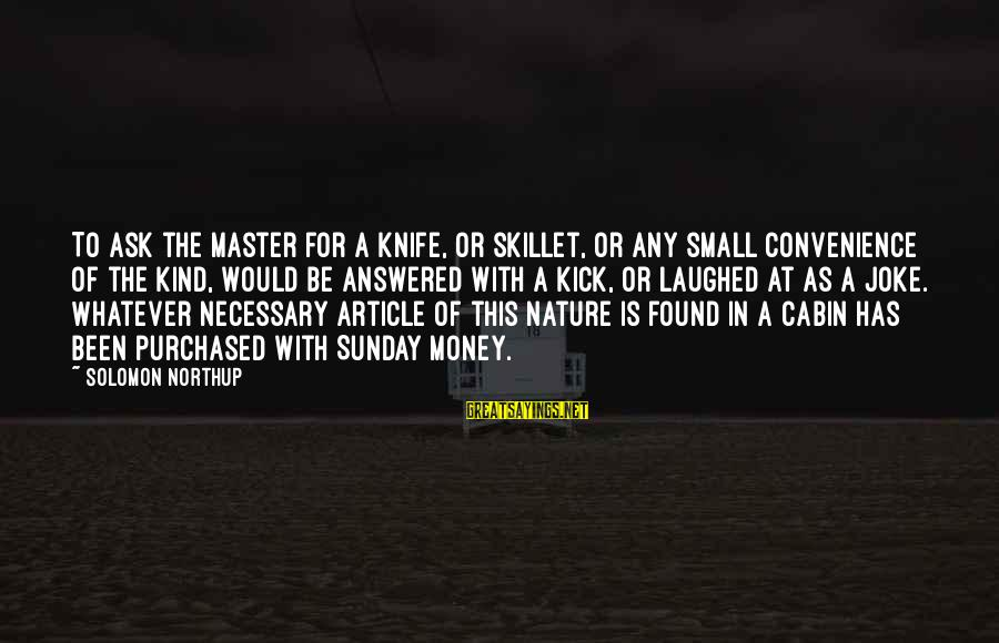 Skillet's Sayings By Solomon Northup: To ask the master for a knife, or skillet, or any small convenience of the