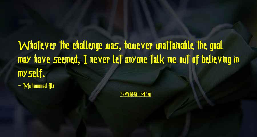 Skinny Shaming Sayings By Muhammad Ali: Whatever the challenge was, however unattainable the goal may have seemed, I never let anyone