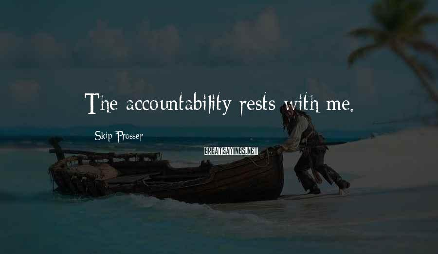 Skip Prosser Sayings: The accountability rests with me.