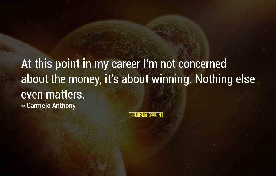 Skull And Rose Tattoo Sayings By Carmelo Anthony: At this point in my career I'm not concerned about the money, it's about winning.