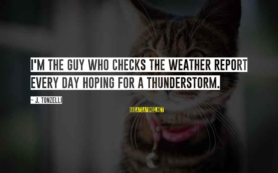 Skull And Rose Tattoo Sayings By J. Tonzelli: I'm the guy who checks the weather report every day hoping for a thunderstorm.