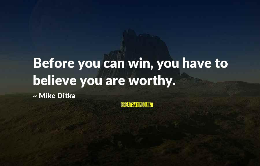 Skull And Rose Tattoo Sayings By Mike Ditka: Before you can win, you have to believe you are worthy.