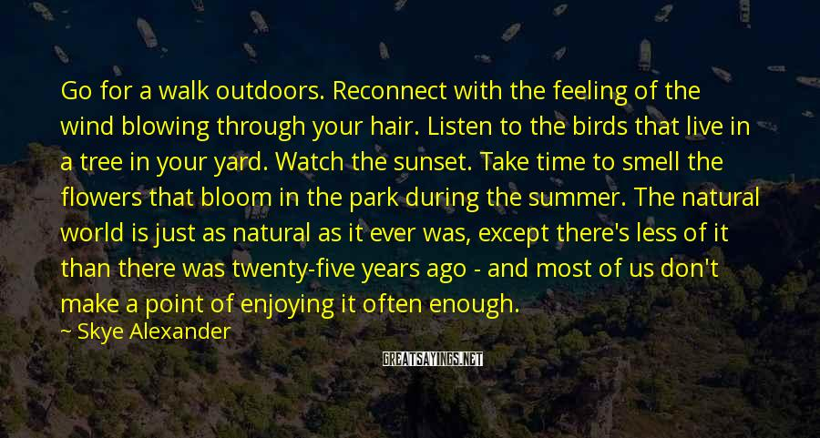 Skye Alexander Sayings: Go for a walk outdoors. Reconnect with the feeling of the wind blowing through your