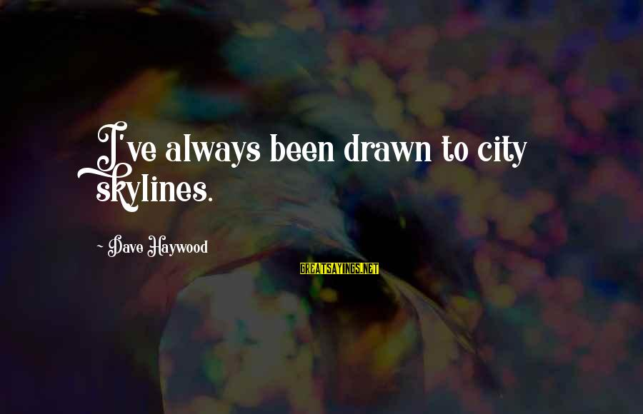 Skylines Sayings By Dave Haywood: I've always been drawn to city skylines.