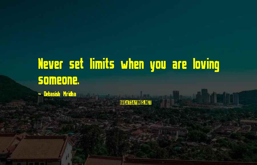 Skylines Sayings By Debasish Mridha: Never set limits when you are loving someone.
