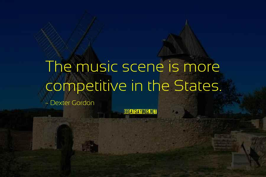 Skylines Sayings By Dexter Gordon: The music scene is more competitive in the States.