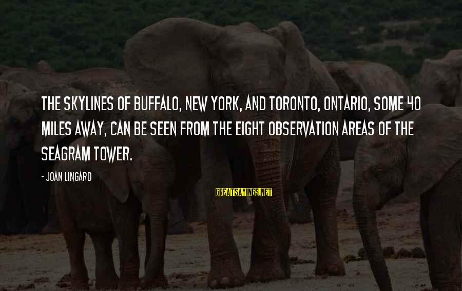 Skylines Sayings By Joan Lingard: The skylines of Buffalo, New York, and Toronto, Ontario, some 40 miles away, can be