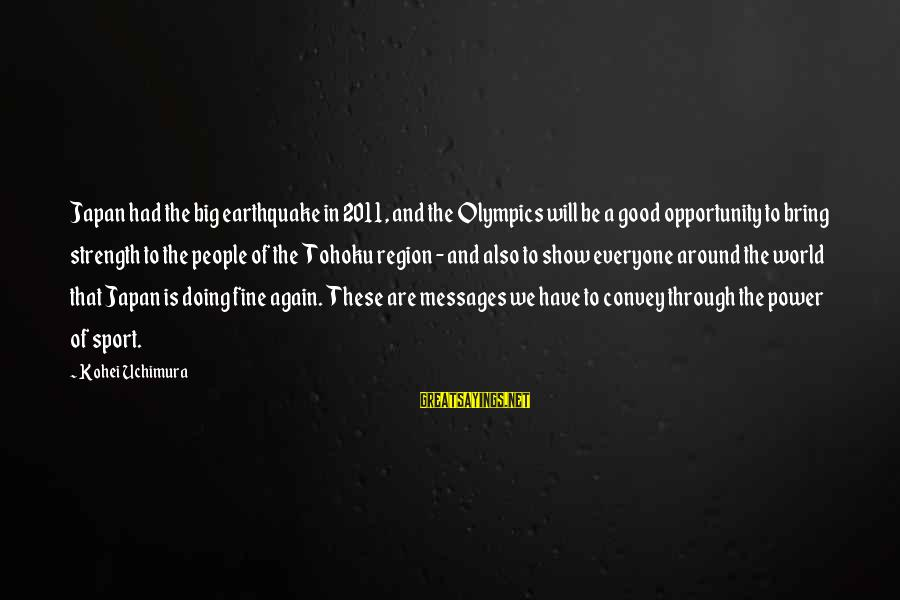 Skylines Sayings By Kohei Uchimura: Japan had the big earthquake in 2011, and the Olympics will be a good opportunity