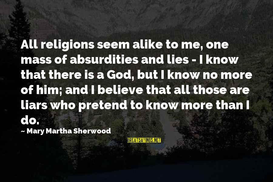 Skylines Sayings By Mary Martha Sherwood: All religions seem alike to me, one mass of absurdities and lies - I know