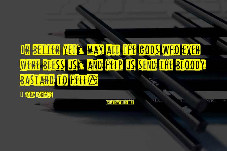 Skylines Sayings By Nora Roberts: Or better yet, may all the gods who ever were bless us, and help us