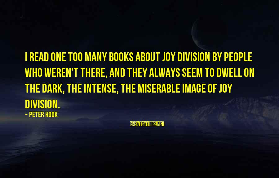 Skylines Sayings By Peter Hook: I read one too many books about Joy Division by people who weren't there, and