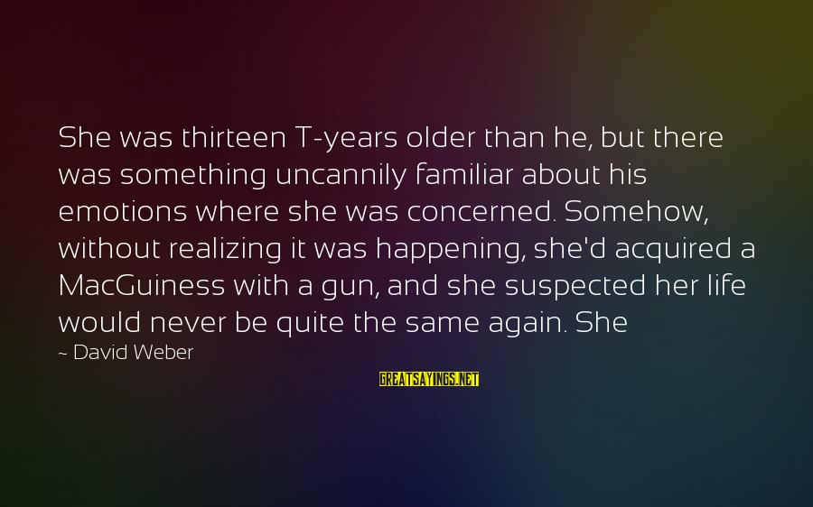 Slam Book Writings Sayings By David Weber: She was thirteen T-years older than he, but there was something uncannily familiar about his