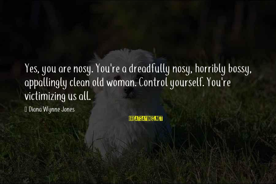 Slam Book Writings Sayings By Diana Wynne Jones: Yes, you are nosy. You're a dreadfully nosy, horribly bossy, appallingly clean old woman. Control