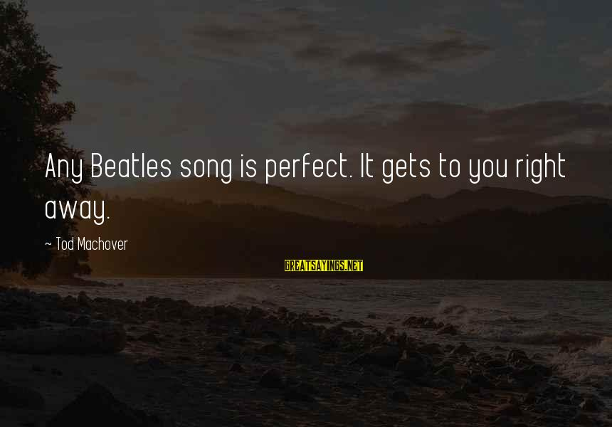 Slam Book Writings Sayings By Tod Machover: Any Beatles song is perfect. It gets to you right away.