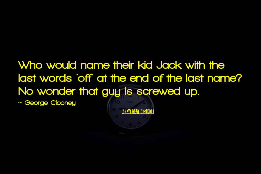 Slants Sayings By George Clooney: Who would name their kid Jack with the last words 'off' at the end of