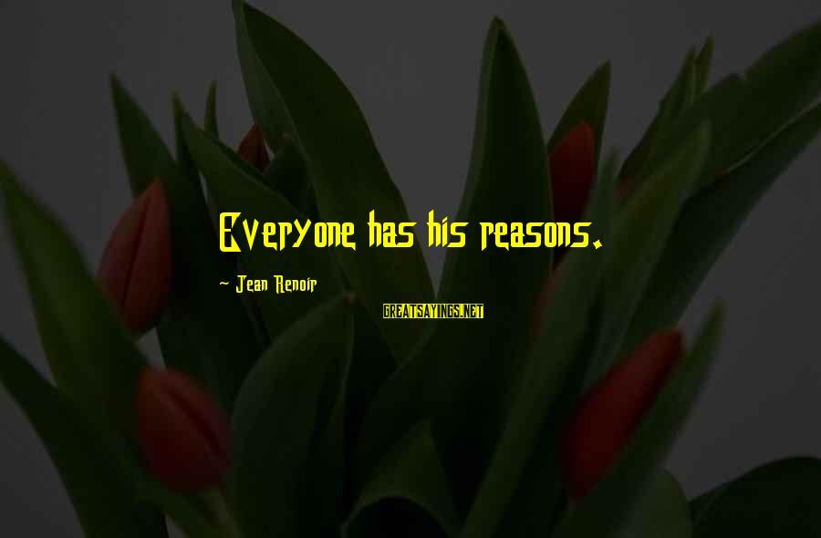 Slants Sayings By Jean Renoir: Everyone has his reasons.