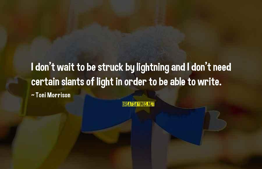 Slants Sayings By Toni Morrison: I don't wait to be struck by lightning and I don't need certain slants of