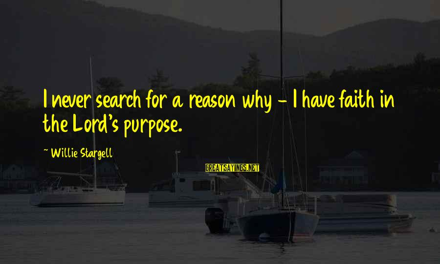 Slavery In Ancient Rome Sayings By Willie Stargell: I never search for a reason why - I have faith in the Lord's purpose.