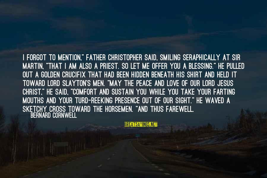 """Slayton's Sayings By Bernard Cornwell: I forgot to mention,"""" Father Christopher said, smiling seraphically at Sir Martin, """"that I am"""