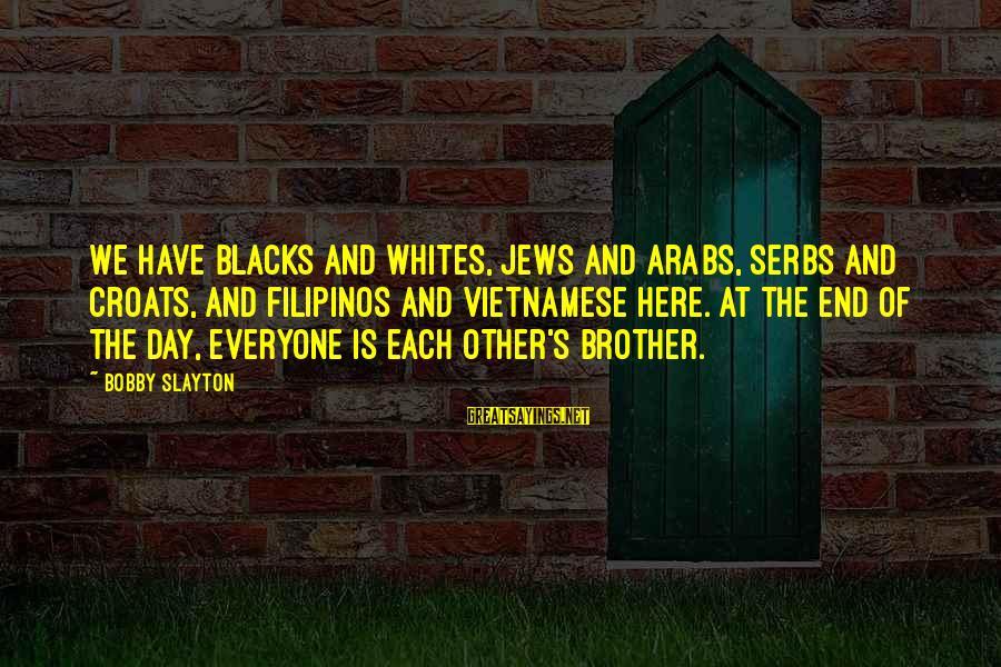 Slayton's Sayings By Bobby Slayton: We have blacks and whites, Jews and Arabs, Serbs and Croats, and Filipinos and Vietnamese